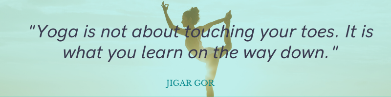 Yoga isn't about touching your toes - Quote