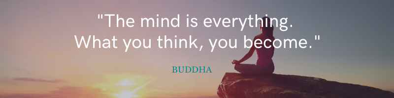 The mind is everything. What you think, you become